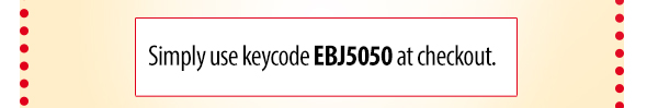 Simply use keycode EBJ5050 at checkout.