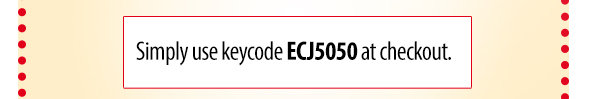 Simply use keycode ECJ5050 at checkout.